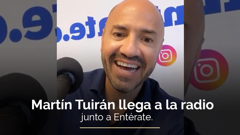 Ahora podrás escuchar a Martín Tuirán en la radio.